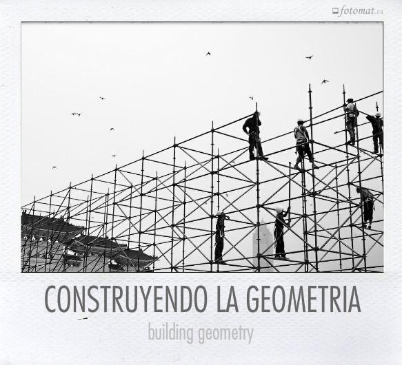 CONSTRUYENDO LA GEOMETRIA